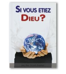 Si vous étiez Dieu? -Rav Aryeh Kaplan