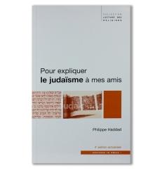 Pour expliquer le judaïsme à mes amis .Philippe Haddad .
